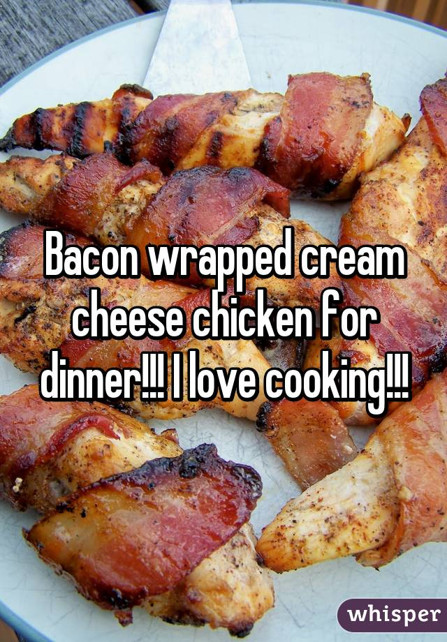 Bacon wrapped cream cheese chicken for dinner!!! I love cooking!!!