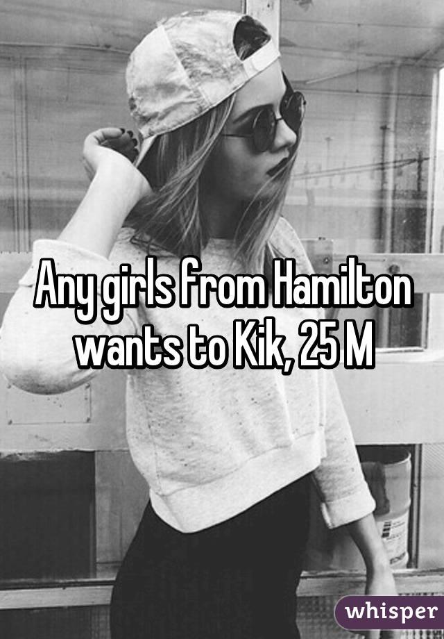 Any girls from Hamilton wants to Kik, 25 M