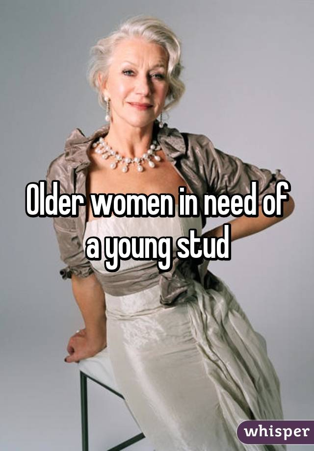 Older women in need of a young stud