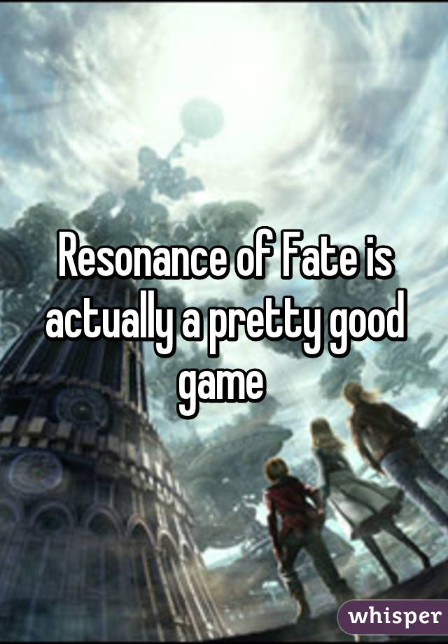 Resonance of Fate is actually a pretty good game