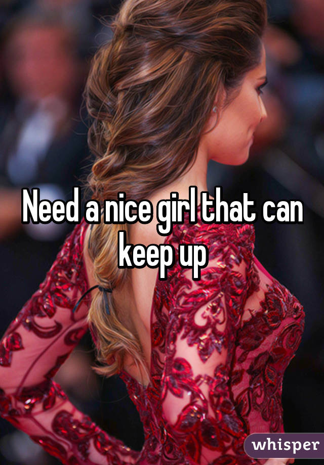 Need a nice girl that can keep up