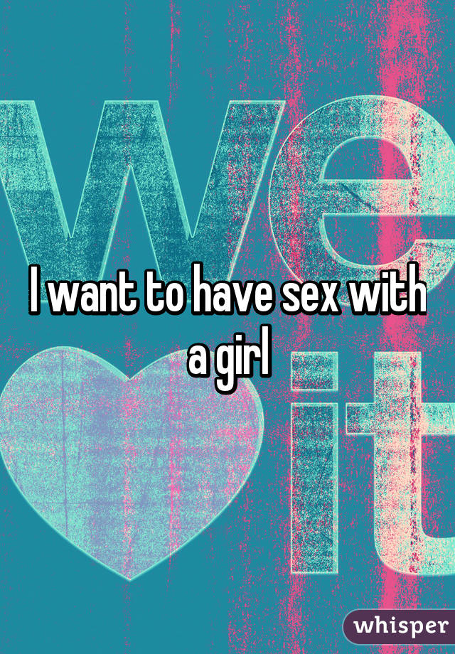 I want to have sex with a girl