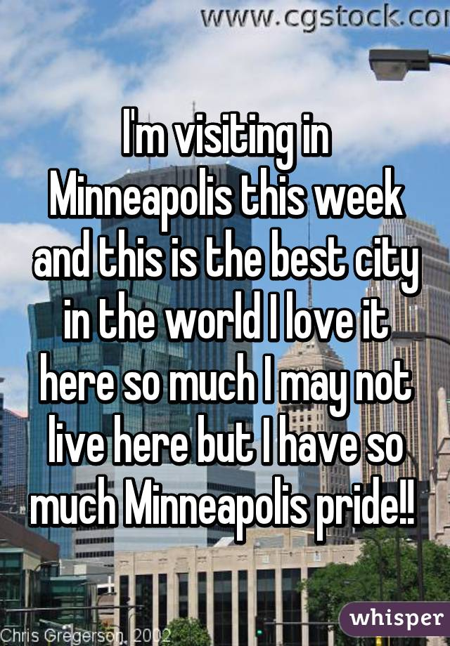 I'm visiting in Minneapolis this week and this is the best city in the world I love it here so much I may not live here but I have so much Minneapolis pride!!
