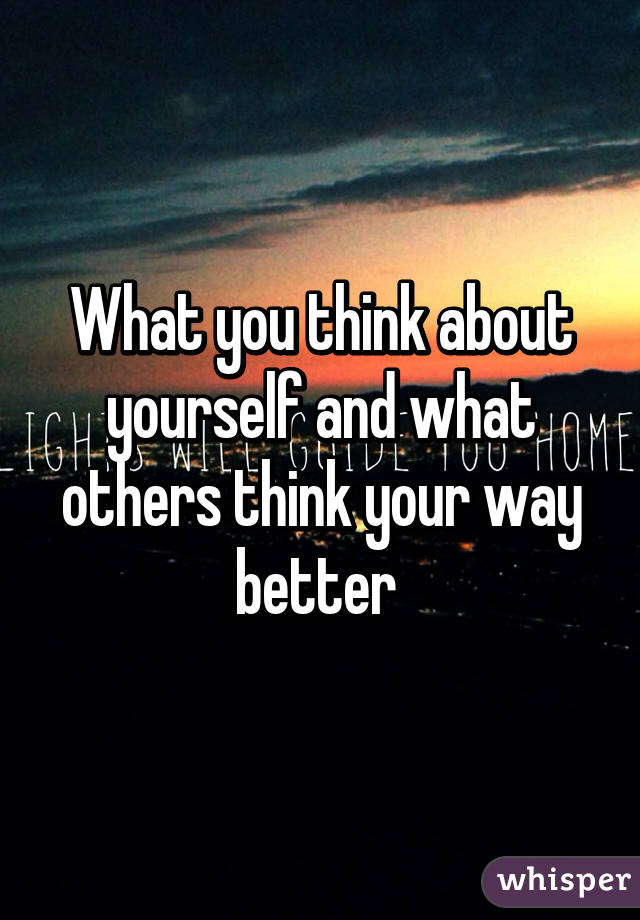What you think about yourself and what others think your way better