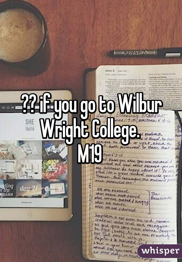 ❤️ if you go to Wilbur Wright College.  M19