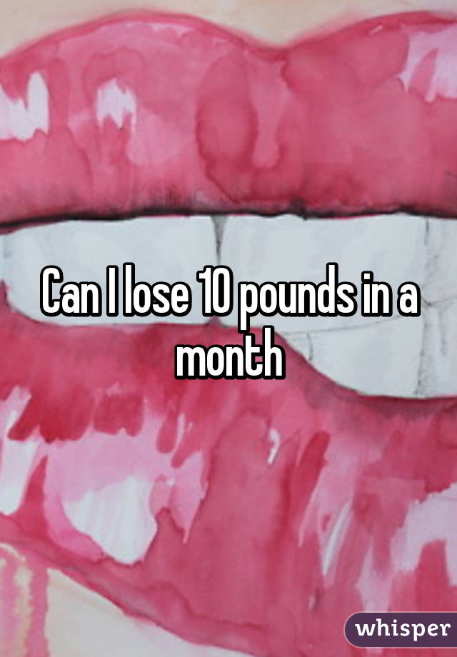 Can I lose 10 pounds in a month