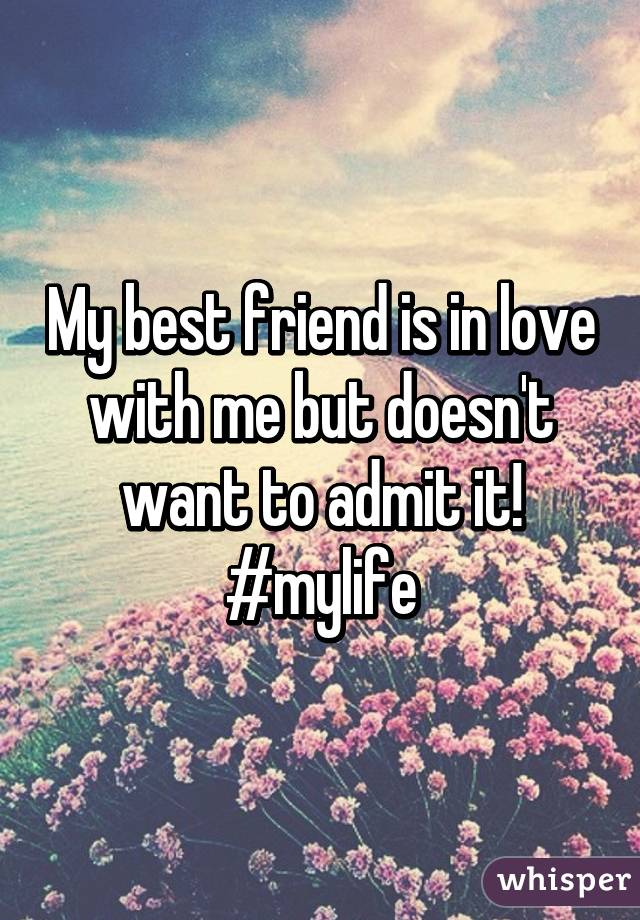 My best friend is in love with me but doesn't want to admit it! #mylife