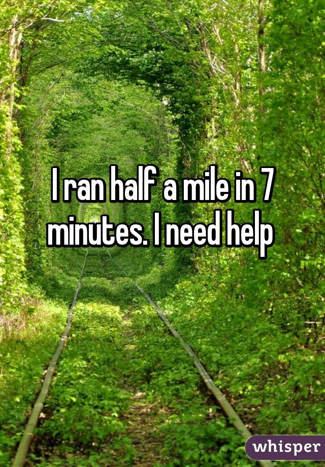 I ran half a mile in 7 minutes. I need help