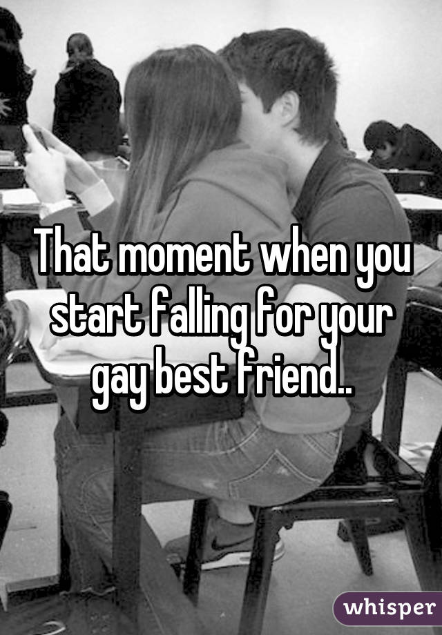 That moment when you start falling for your gay best friend..