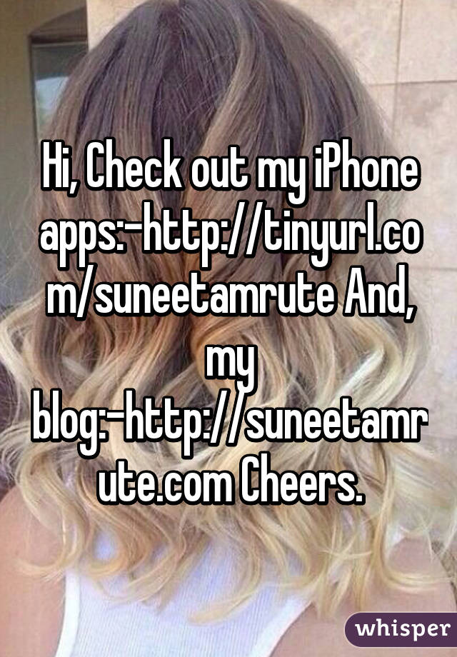 Hi, Check out my iPhone apps:-http://tinyurl.com/suneetamrute And, my blog:-http://suneetamrute.com Cheers.