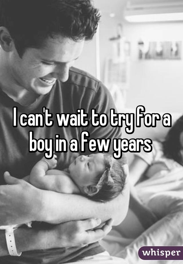 I can't wait to try for a boy in a few years
