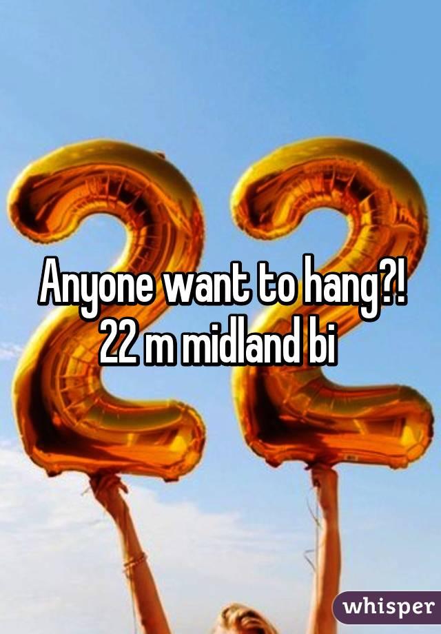 Anyone want to hang?! 22 m midland bi