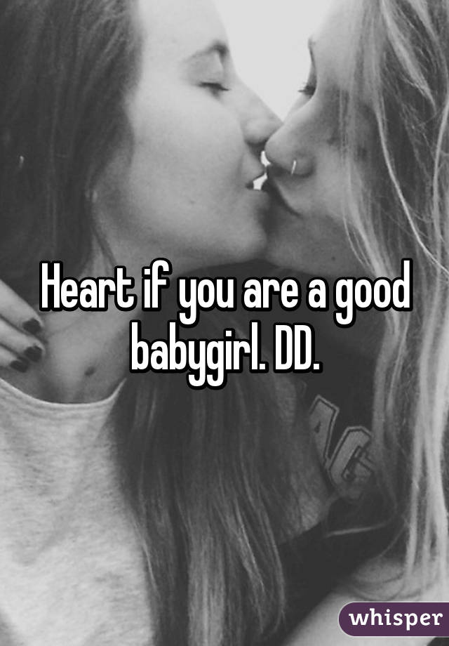 Heart if you are a good babygirl. DD.