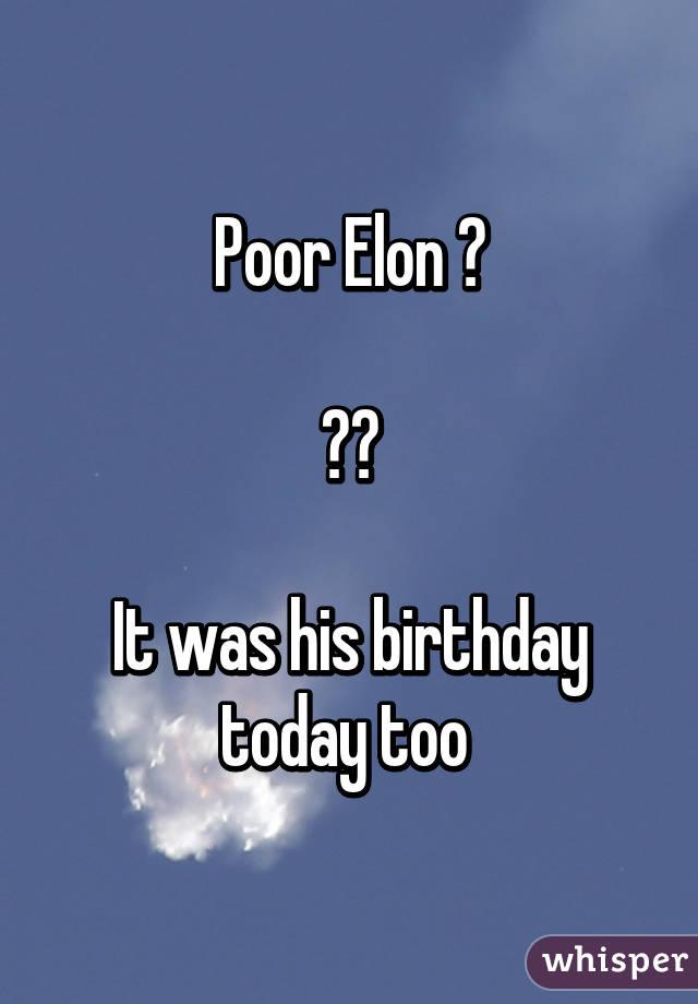 Poor Elon 😢  🚀💥  It was his birthday today too