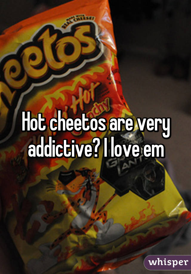 Hot cheetos are very addictive🔥 I love em