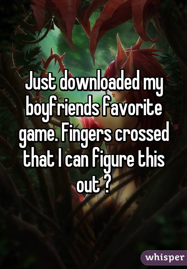 Just downloaded my boyfriends favorite game. Fingers crossed that I can figure this out 😂