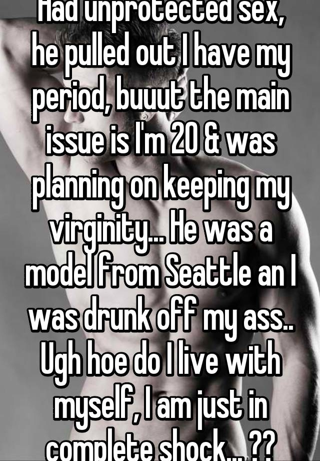 Had unprotected sex but he pulled out
