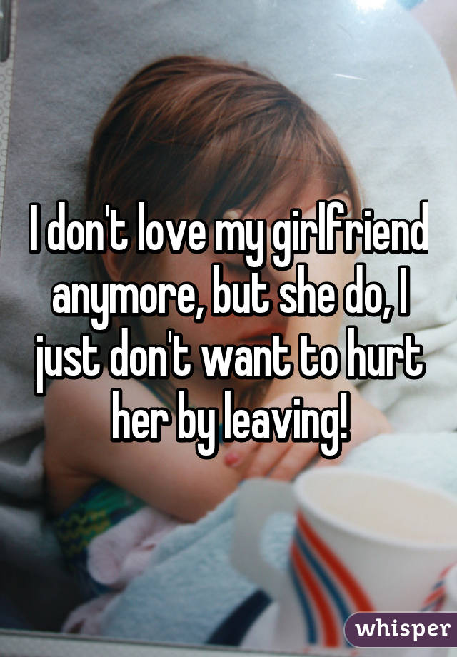 I don t love my girlfriend anymore