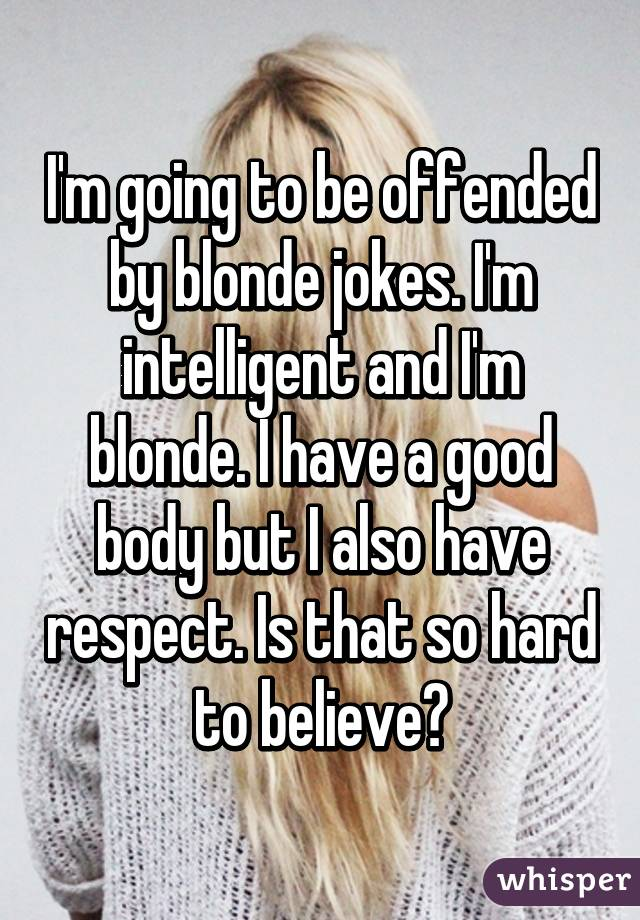 Image of: Im Going To Be Offended By Blonde Jokes Im Intelligent And Im Blonde Whisper Im Going To Be Offended By Blonde Jokes Im Intelligent And Im