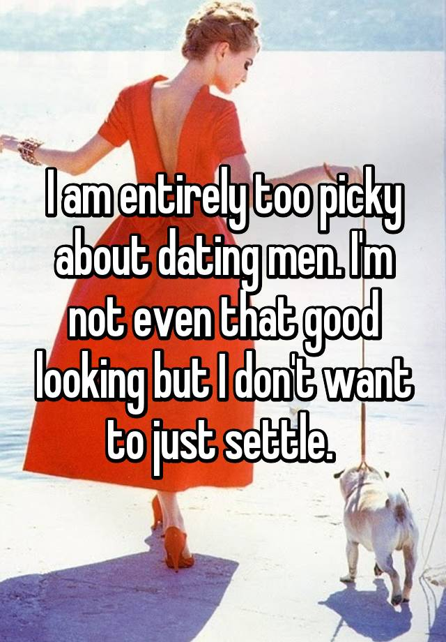 Is it good to be picky when dating