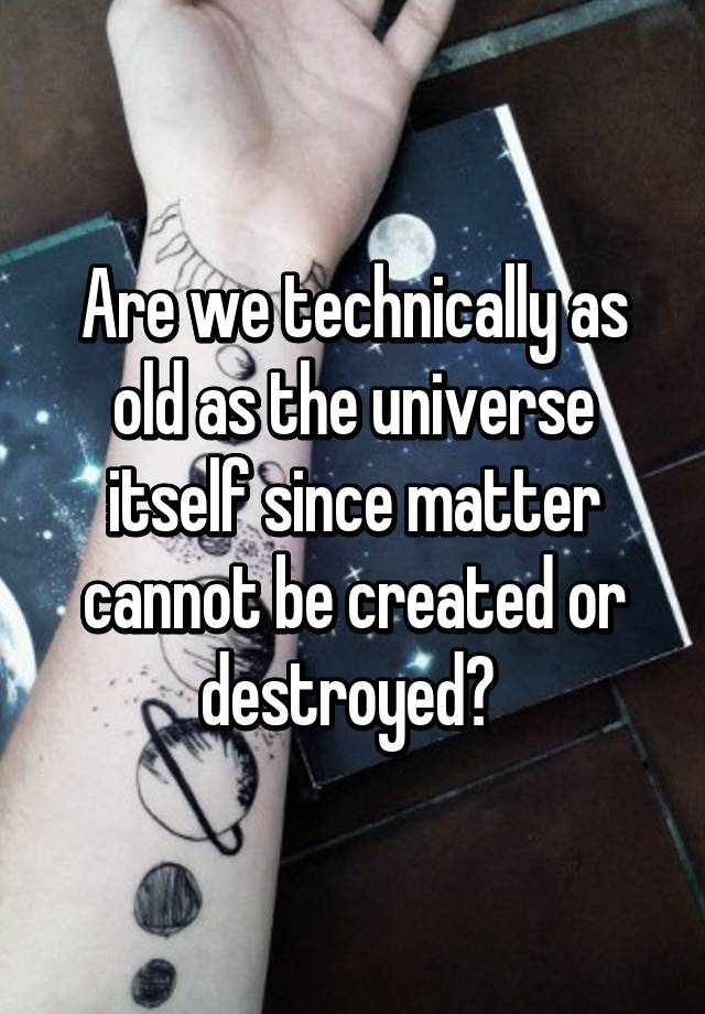 matter cannot be created or destroyed
