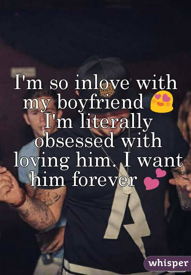 i m obsessed with my boyfriend