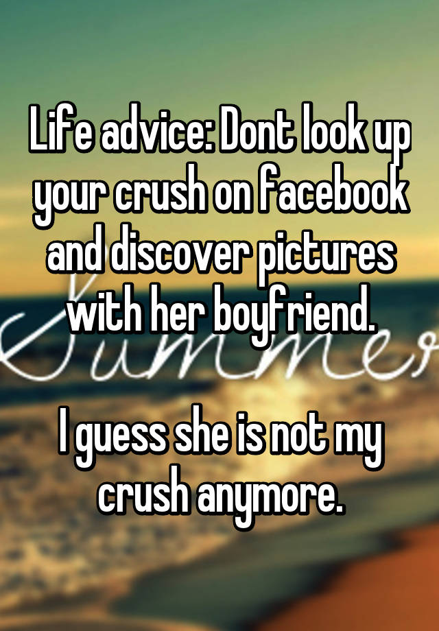 Life advice: Dont look up your crush on facebook and discover