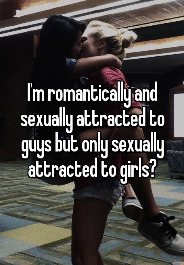 Romantically attracted to guys sexually attracted to girls