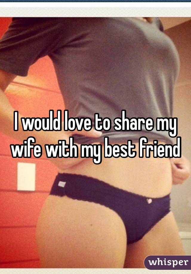I love to share my wife