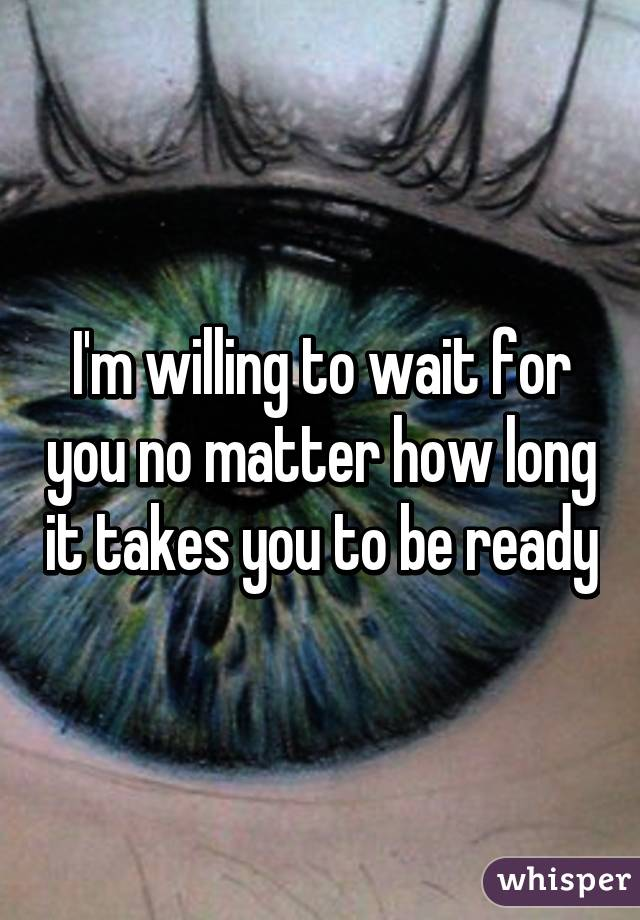 How long are you willing to wait?
