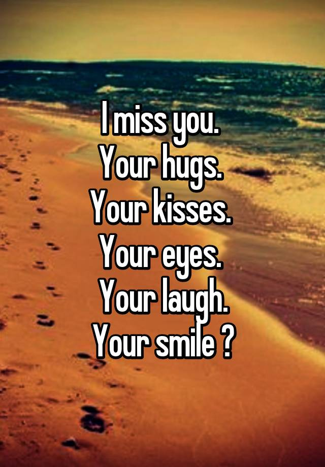 I miss you hugs and kisses