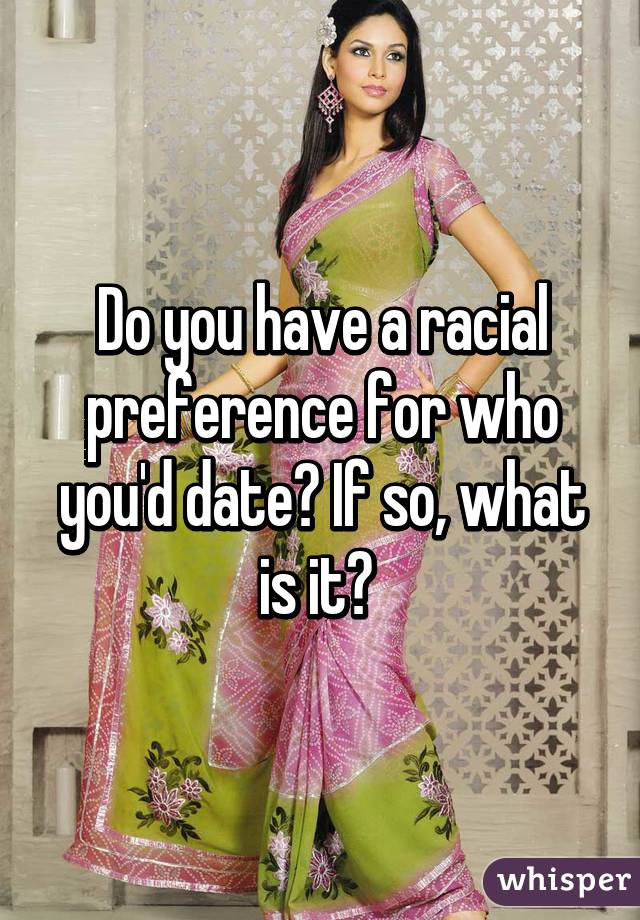 Do you have a racial preference