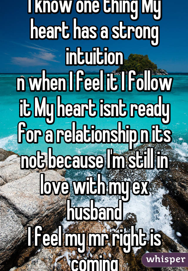 I know one thing My heart has a strong intuition n when I feel it I