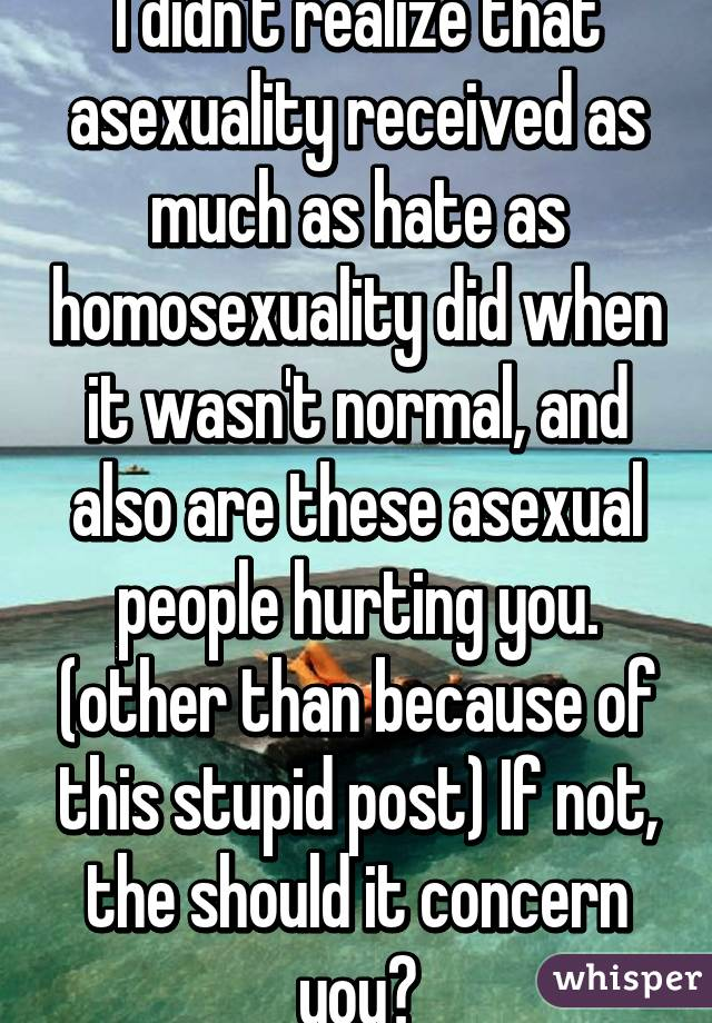 Asexuals are stupid