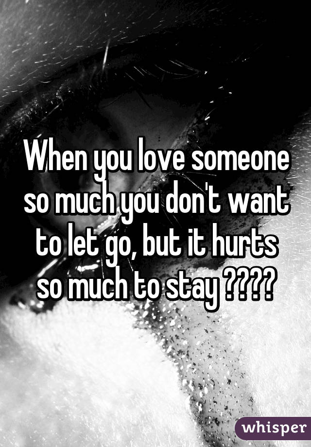 when you love somebody so much