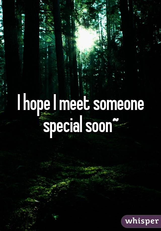 I want to meet someone special