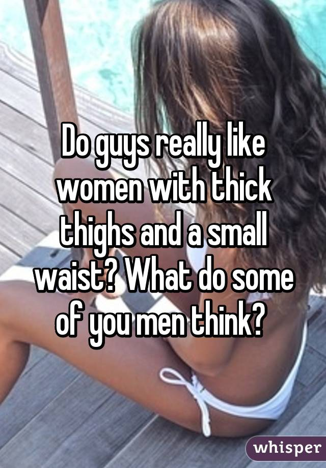 Do guys like thick thighs