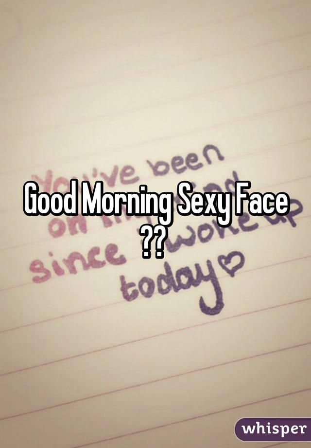 Voorkeur Good Morning Sexy Face 🙈💓 &LU72