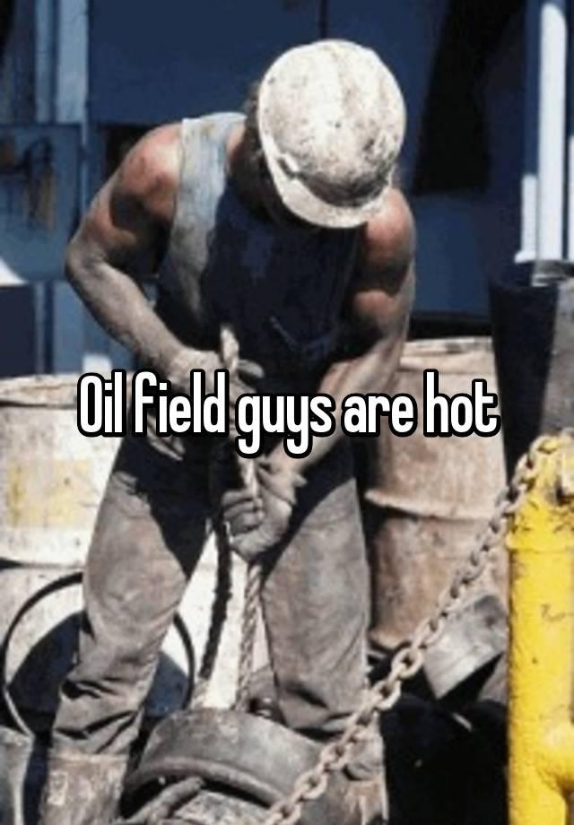 Hot oilfield guys
