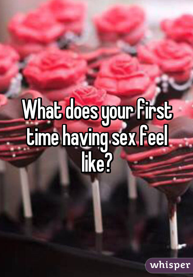 how does first time sex feel