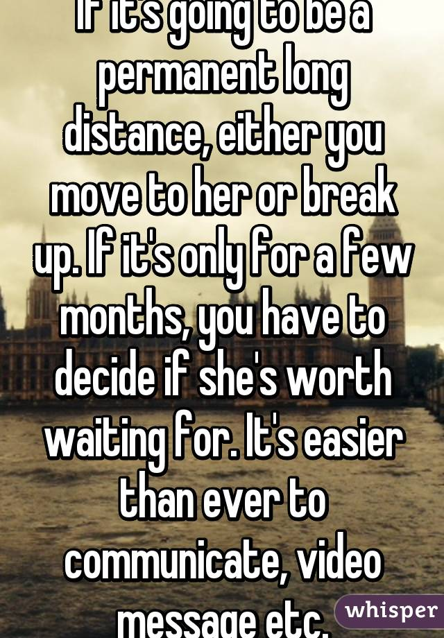 If it's going to be a permanent long distance, either you