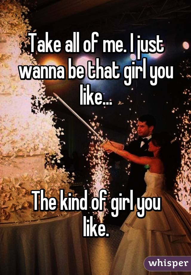 I Just Want To Be The Girl You Like
