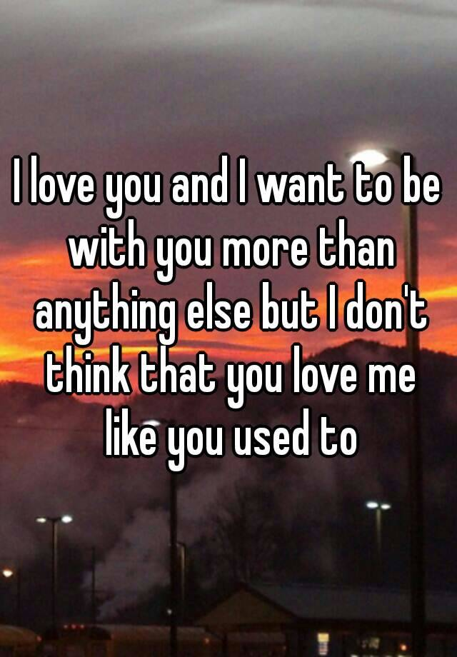 You dont love me like you used too