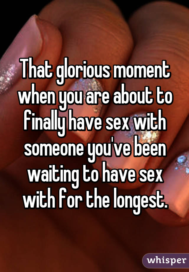 That glorious moment when you are about to finally have sex