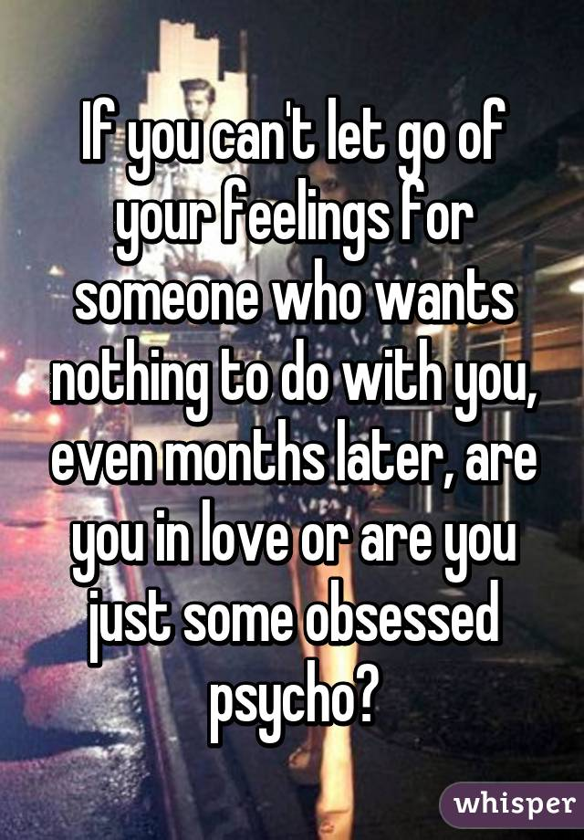 How to let go of your feelings for someone