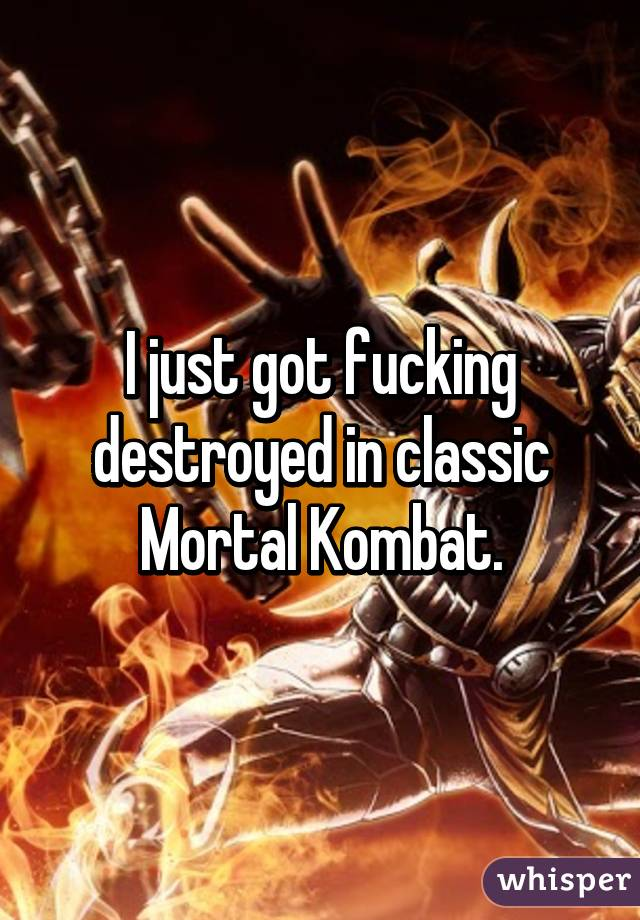 Are fucking mortal kombat