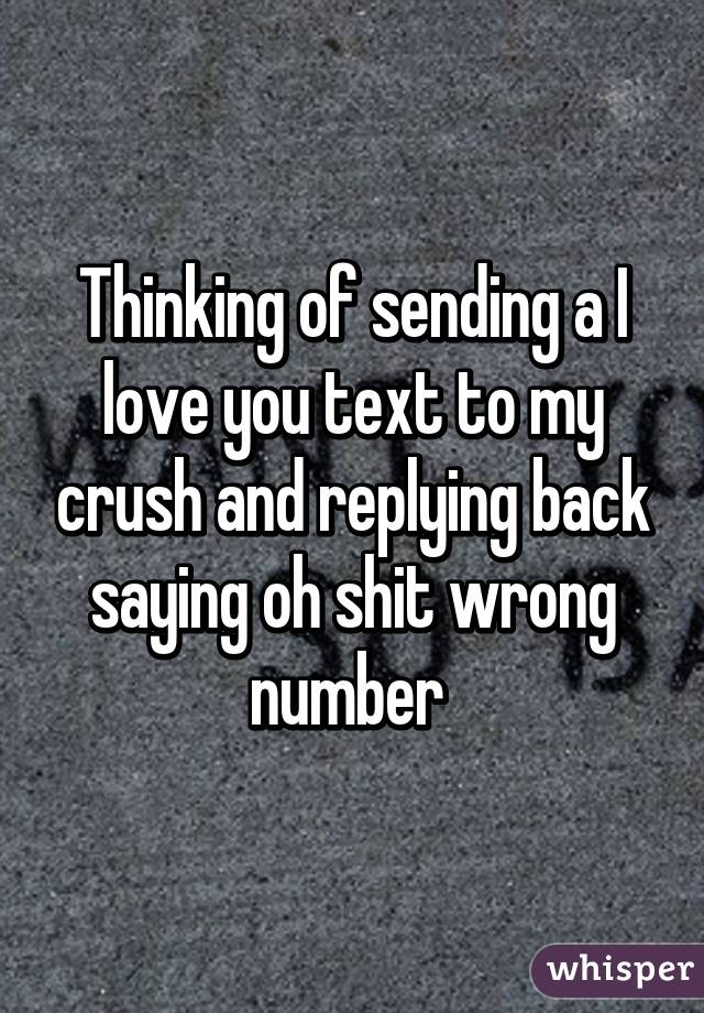 Thinking of sending a I love you text to my crush and