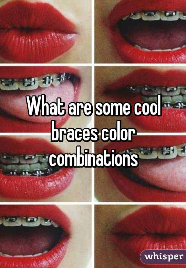 What Are Some Cool Braces Color Combinations