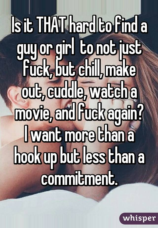 Hookup Make Want More Than To How Him A