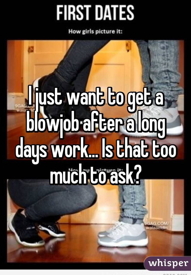I want a blowjob